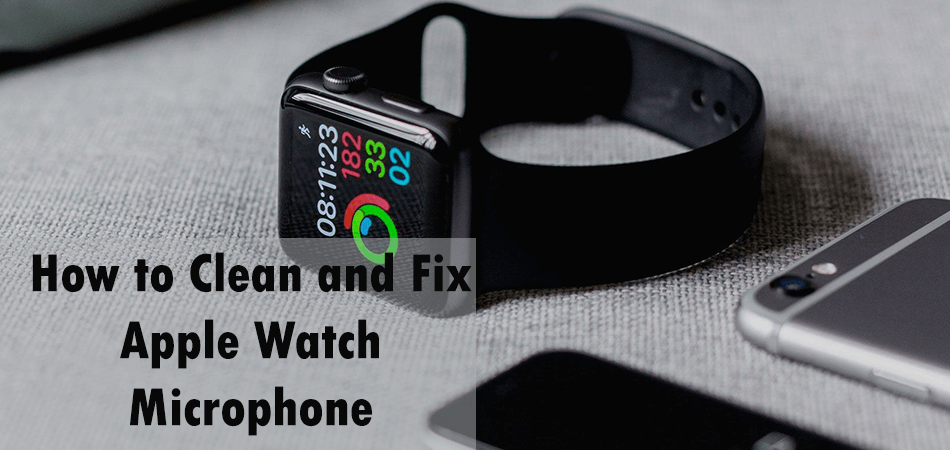 How to Clean and Fix Apple Watch Microphone?