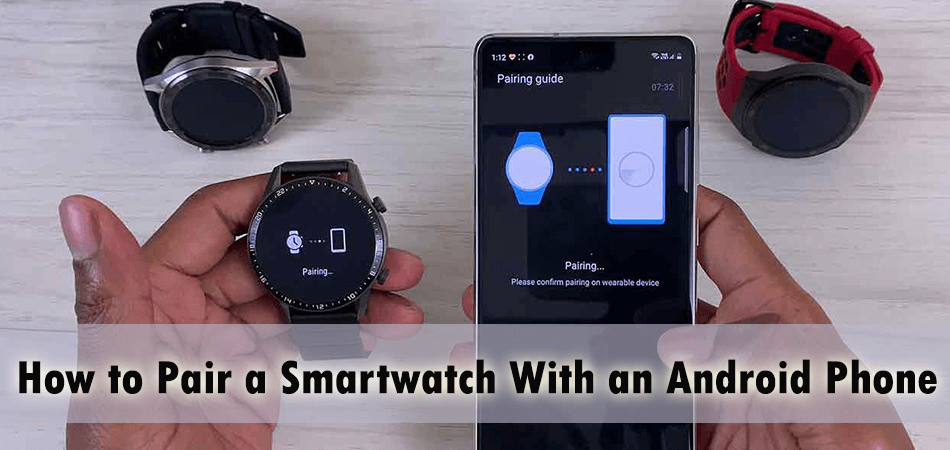 How To Pair A Smartwatch With An Android Phone?